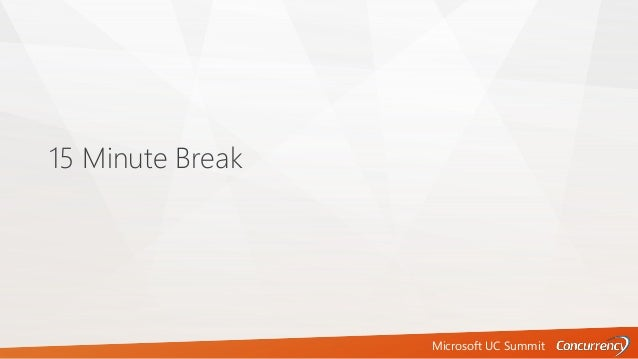 Microsoft UC Summit 15 Minute Break