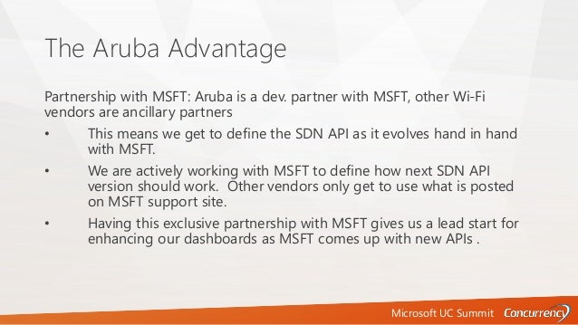 Microsoft UC Summit The Aruba Advantage Partnership with MSFT: Aruba is a dev. partner with MSFT, other Wi-Fi vendors are ...