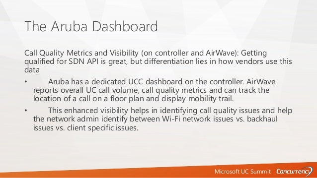 Microsoft UC Summit The Aruba Dashboard Call Quality Metrics and Visibility (on controller and AirWave): Getting qualified...