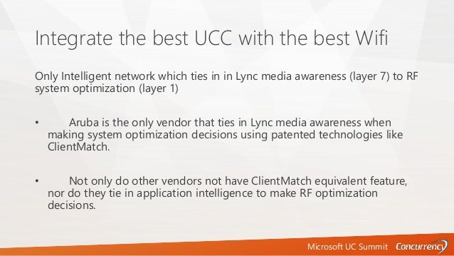 Microsoft UC Summit Integrate the best UCC with the best Wifi Only Intelligent network which ties in in Lync media awarene...
