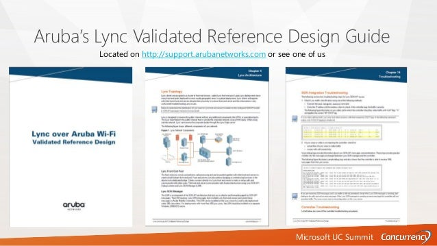 Microsoft UC Summit Aruba's Lync Validated Reference Design Guide Located on http://support.arubanetworks.com or see one o...