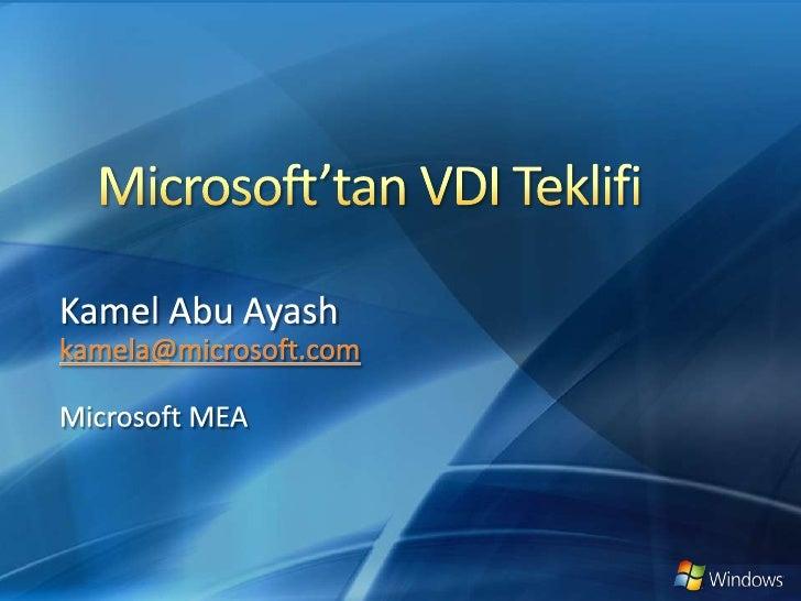 Microsoft'tan VDI Teklifi<br />Kamel Abu Ayash<br />kamela@microsoft.com<br />Microsoft MEA<br />