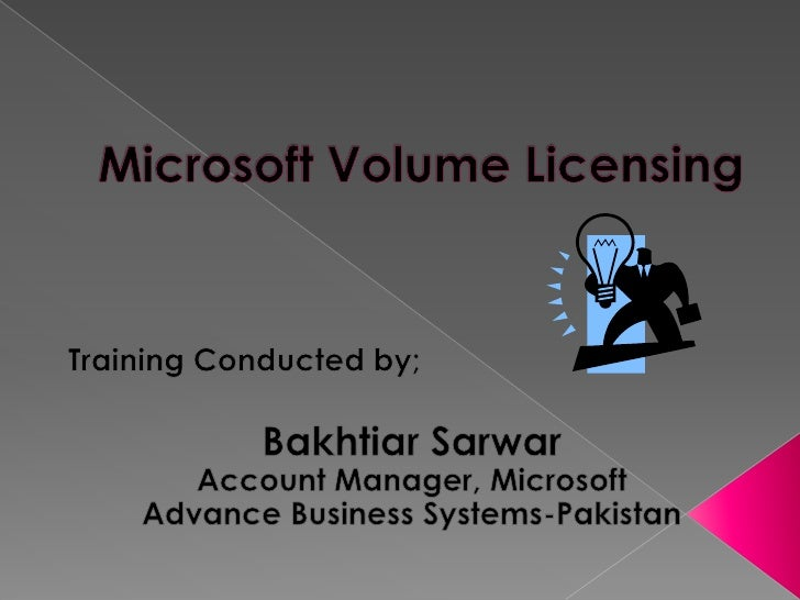 Microsoft Volume Licensing <br />Training Conducted by;<br />Bakhtiar Sarwar<br />Account Manager, Microsoft<br />Advance ...
