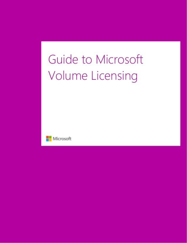Guide to Microsoft Volume Licensing March 2013 i Guide to Microsoft Volume Licensing