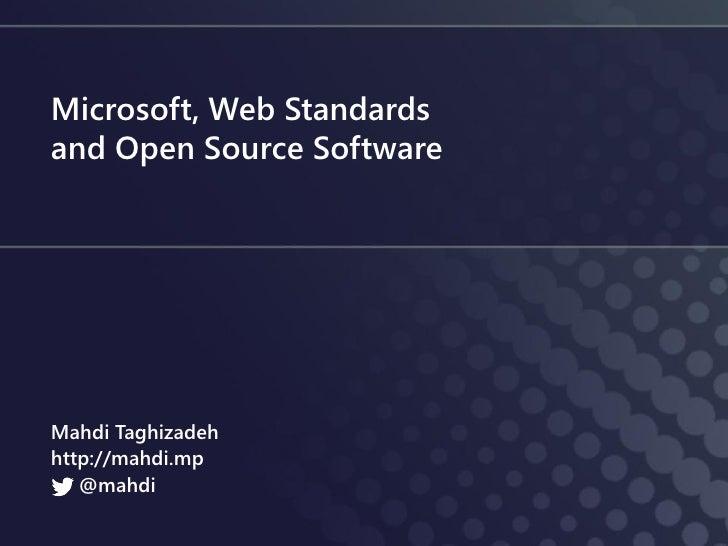 Microsoft, Web Standardsand Open Source SoftwareMahdi Taghizadehhttp://mahdi.mp   @mahdi