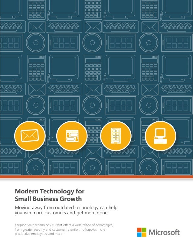 Modern Technology for Small Business Growth Moving away from outdated technology can help you win more customers and get m...