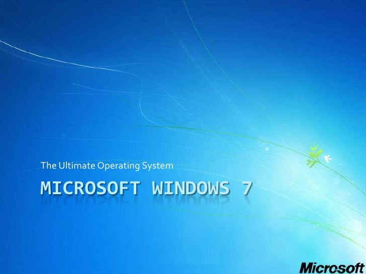 Microsoft Windows 7<br />The Ultimate Operating System<br />