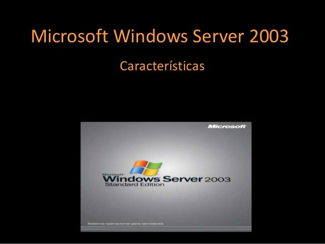 Microsoft Windows Server 2003          Características