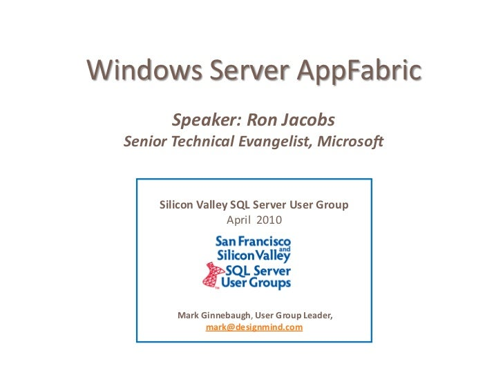 Windows Server AppFabric <br />Speaker: Ron Jacobs<br />Senior Technical Evangelist, Microsoft<br />Silicon Valley SQL Ser...
