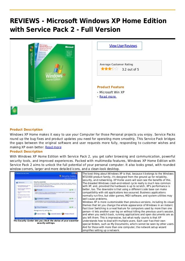 REVIEWS - Microsoft Windows XP Home Editionwith Service Pack 2 - Full VersionViewUserReviewsAverage Customer Rating3.2 out...