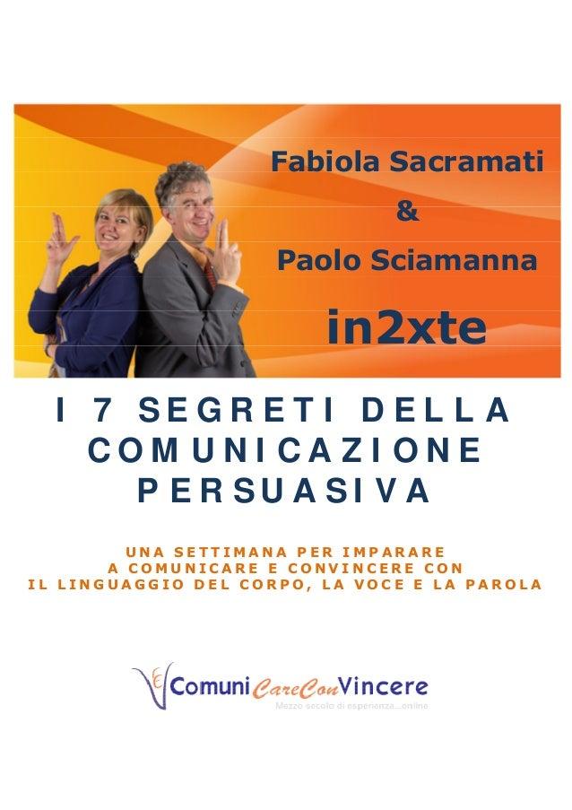 Fabiola Sacramati & Paolo Sciamanna in2xte I 7 S E G R E T I D E L L A C O M U N I C A Z I O N E P E R S U A S I V A U N A...