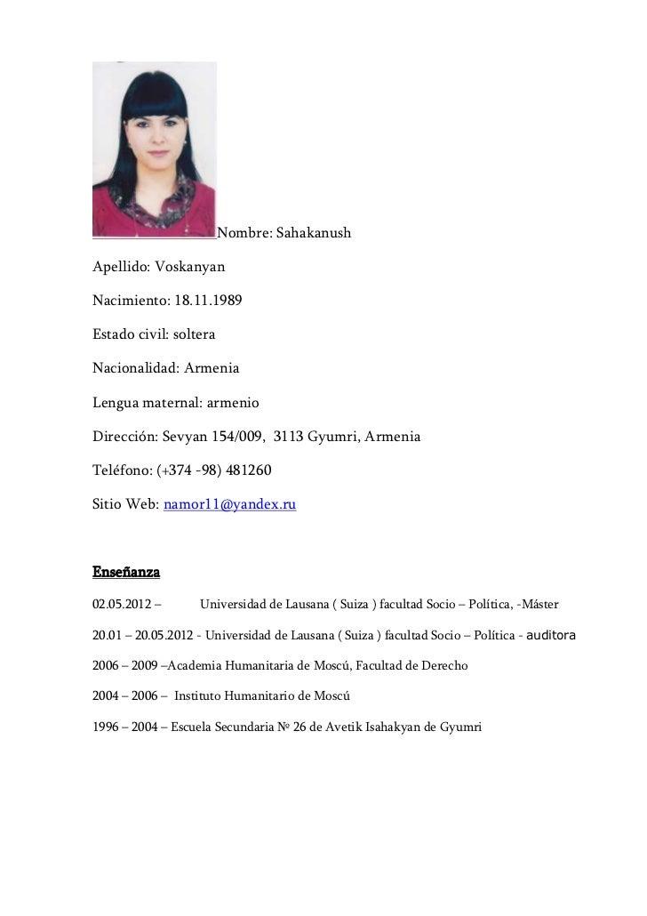 Nombre: SahakanushApellido: VoskanyanNacimiento: 18.11.1989Estado civil: solteraNacionalidad: ArmeniaLengua maternal: arme...