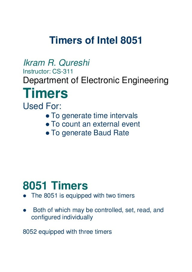 Timers of Intel 8051 Ikram R. Qureshi Instructor: CS-311 Department of Electronic Engineering Timers Used For: l To genera...