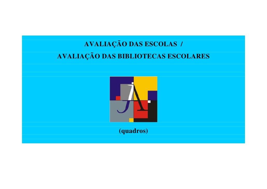 AVALIAÇÃO DAS ESCOLAS / AVALIAÇÃO DAS BIBLIOTECAS ESCOLARES                   (quadros)
