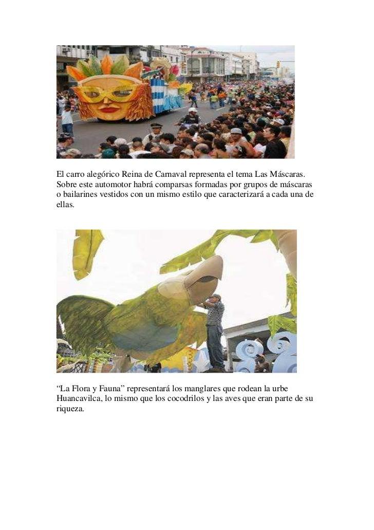 El carro alegórico Reina de Carnaval representa el tema Las Máscaras.Sobre este automotor habrá comparsas formadas por gru...