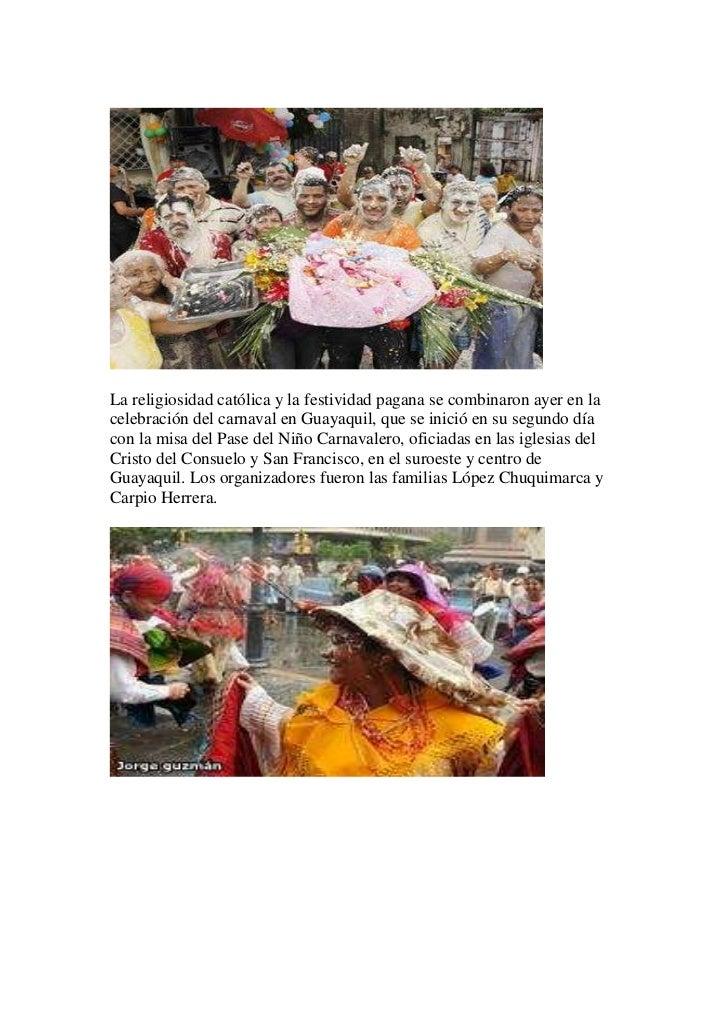 La religiosidad católica y la festividad pagana se combinaron ayer en lacelebración del carnaval en Guayaquil, que se inic...