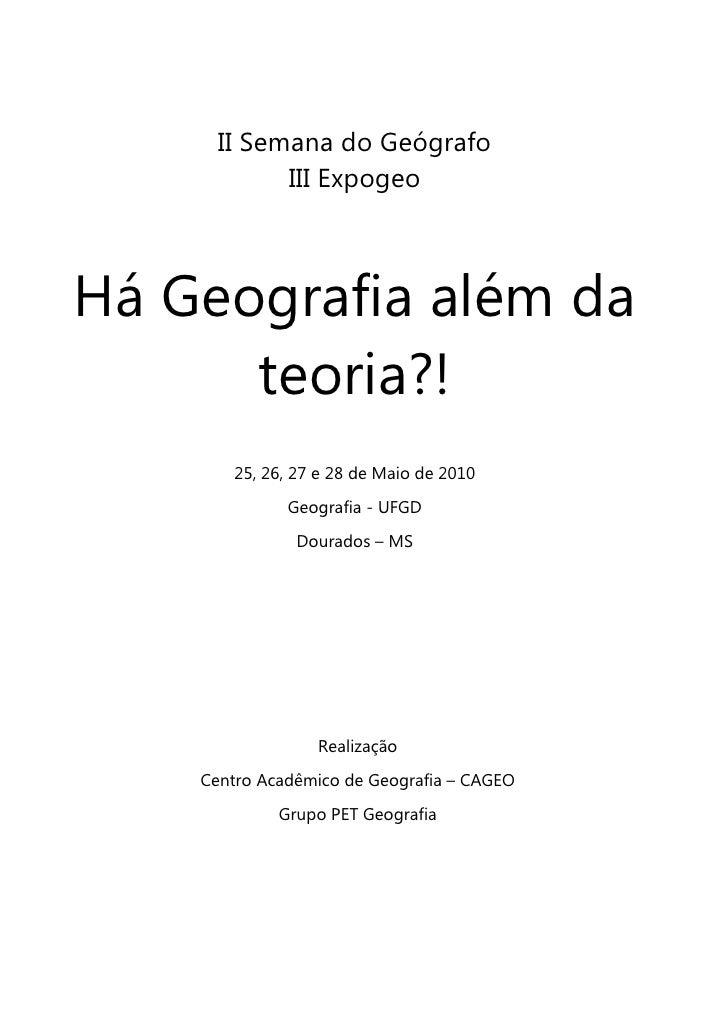 II Semana do Geógrafo             III Expogeo    Há Geografia além da       teoria?!        25, 26, 27 e 28 de Maio de 201...