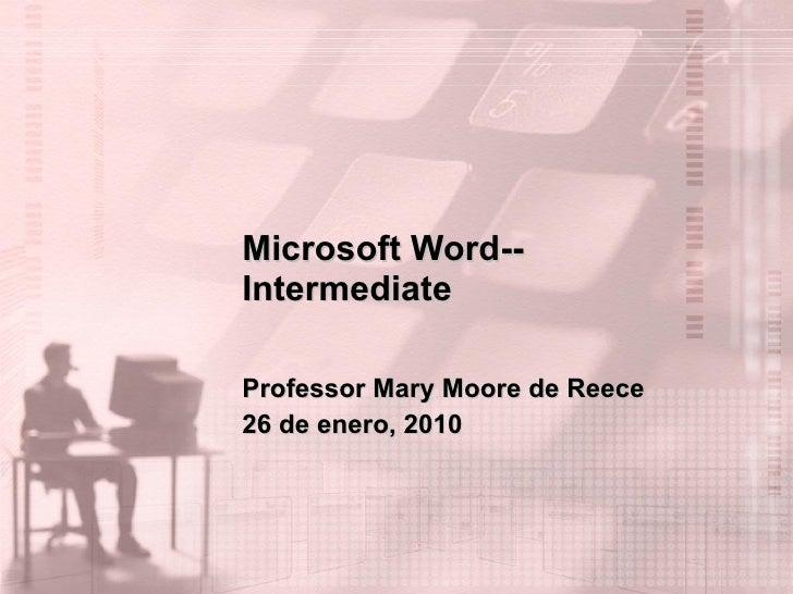 Microsoft Word--Intermediate Professor Mary Moore de Reece 26 de enero, 2010