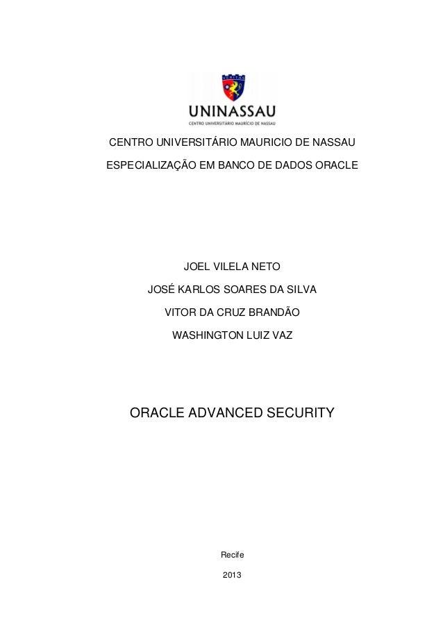 1 CENTRO UNIVERSITÁRIO MAURICIO DE NASSAU ESPECIALIZAÇÃO EM BANCO DE DADOS ORACLE JOEL VILELA NETO JOSÉ KARLOS SOARES DA S...