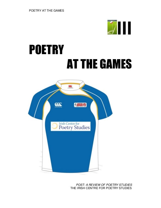 POETRY AT THE GAMES  III POETRY AT THE GAMES  POST: A REVIEW OF POETRY STUDIES THE IRISH CENTRE FOR POETRY STUDIES