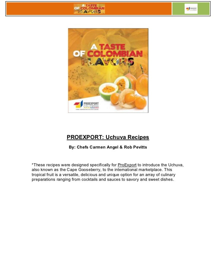 proexport uchuva recipes by chefs carmen angel rob pevittsthese recipes were