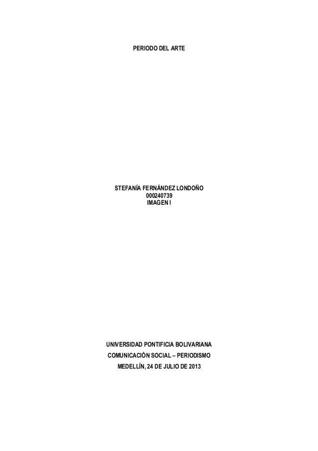 PERIODO DEL ARTE STEFANÍA FERNÁNDEZ LONDOÑO 000240739 IMAGEN I UNIVERSIDAD PONTIFICIA BOLIVARIANA COMUNICACIÓN SOCIAL – PE...