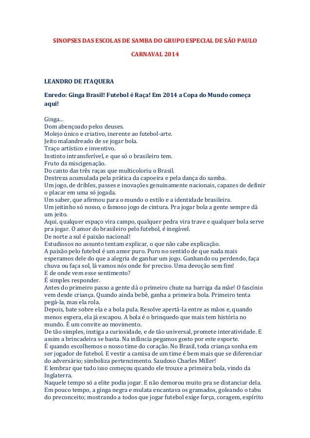 SINOPSES DAS ESCOLAS DE SAMBA DO GRUPO ESPECIAL DE SÃO PAULO CARNAVAL 2014  LEANDRO DE ITAQUERA Enredo: Ginga Brasil! Fute...