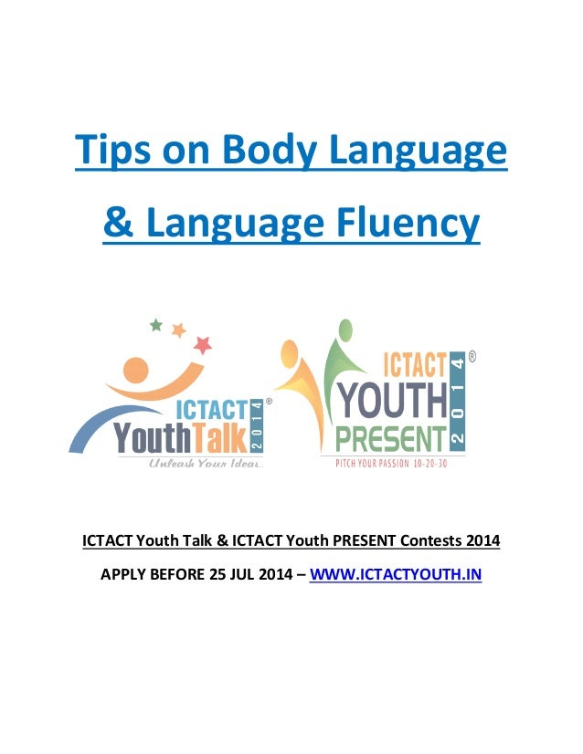 Tips on Body Language & Language Fluency ICTACT Youth Talk & ICTACT Youth PRESENT Contests 2014 APPLY BEFORE 25 JUL 2014 –...