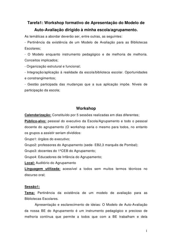 Tarefa1: Workshop formativo de Apresentação do Modelo de       Auto-Avaliação dirigido à minha escola/agrupamento. As temá...