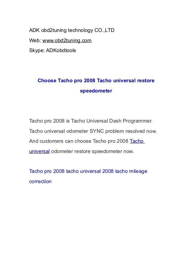 ADK obd2tuning technology CO.,LTD Web: www.obd2tuning.com Skype: ADKobdtools  Choose Tacho pro 2008 Tacho universal restor...
