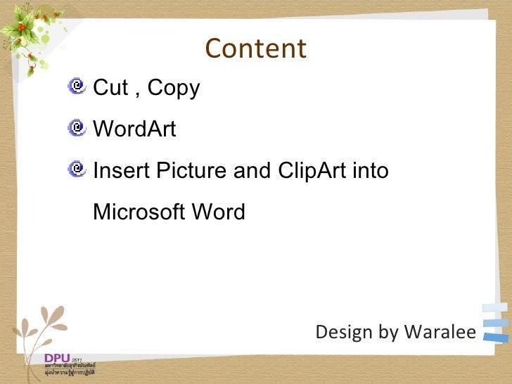 Content <ul><li>Cut , Copy  </li></ul><ul><li>WordArt </li></ul><ul><li>Insert Picture and ClipArt into  </li></ul><ul><li...