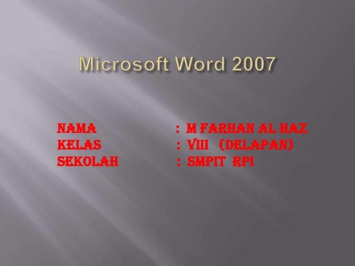 NAMA      : M Farhan Al HazKELAS     : VIII (Delapan)Sekolah   : Smpit rpi