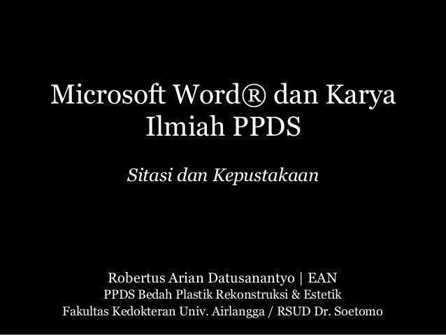 Microsoft Word® dan Karya Ilmiah PPDS Sitasi dan Kepustakaan Robertus Arian Datusanantyo | EAN PPDS Bedah Plastik Rekonstr...