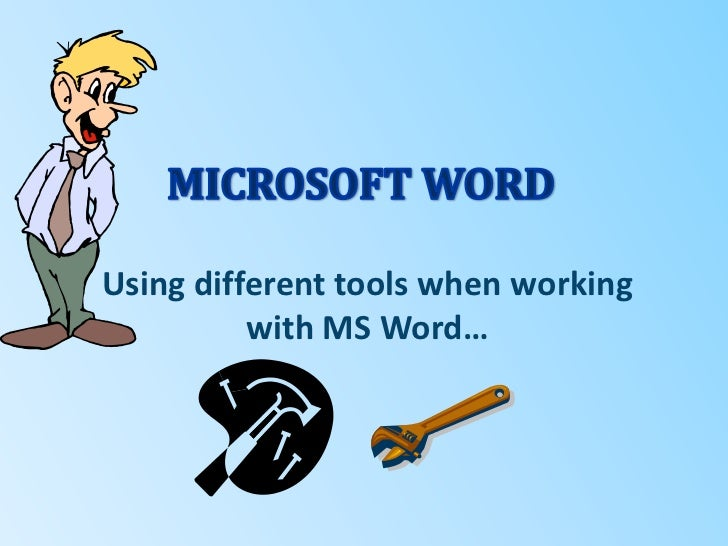 MICROSOFT WORD<br />Using different tools when working with MS Word…<br />