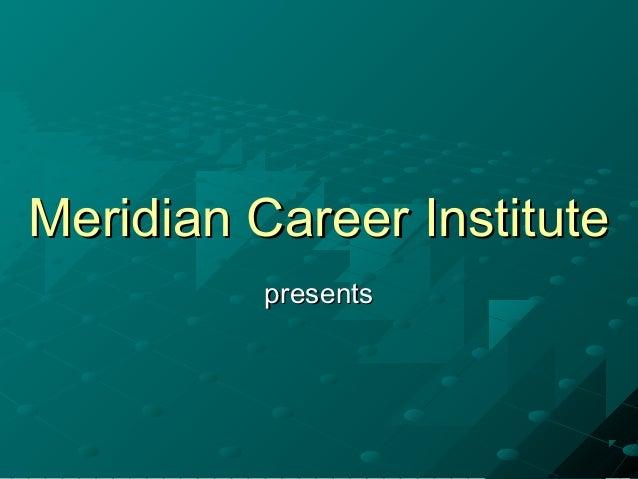 Meridian Career InstituteMeridian Career Institute presentspresents