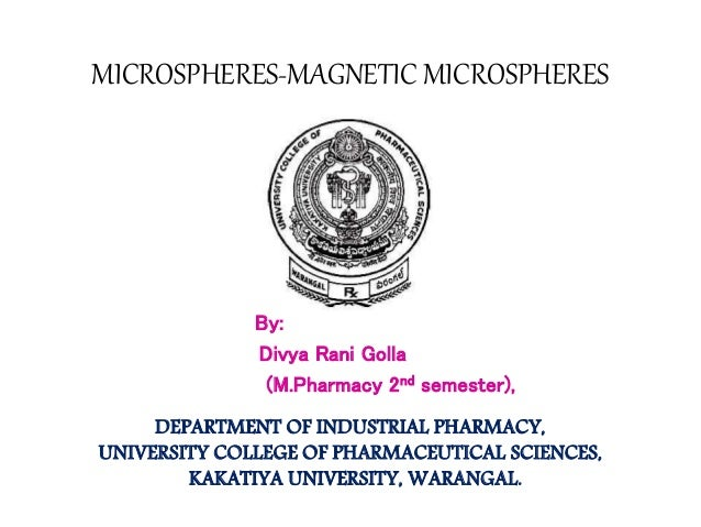MICROSPHERES-MAGNETIC MICROSPHERES  By:  Divya Rani Golla  (M.Pharmacy 2nd semester),  DEPARTMENT OF INDUSTRIAL PHARMACY, ...