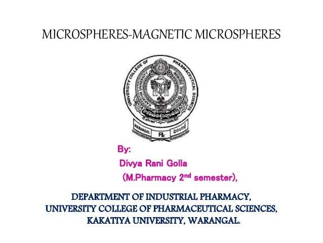 MICROSPHERES-MAGNETIC MICROSPHERES  By:  Divya Rani Golla  (M.Pharmacy 2nd semester),  DEPARTMENT OF INDUSTRIAL PHARMACY, ...