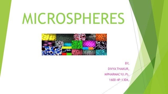 BY, DIVYA THAKUR, MPHARMACY(I.P), 1600-4P-1304, MICROSPHERES