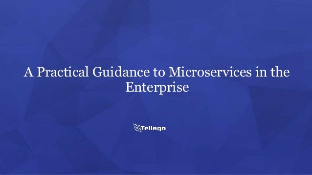 A Practical Guidance to Microservices in the Enterprise