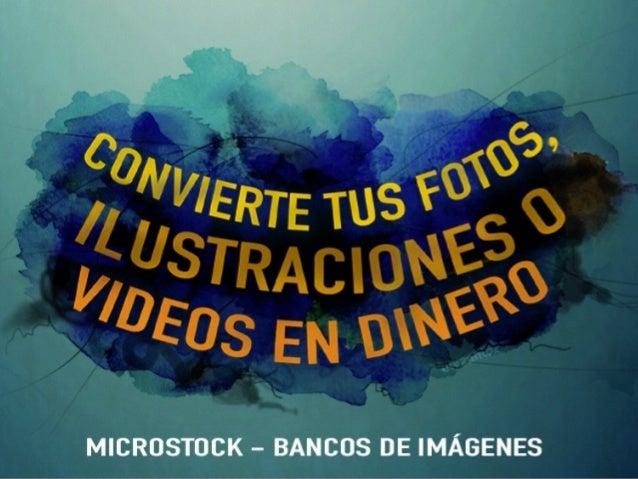 CONVIERTE TUS FOTOS, ILUSTRACIONES O VIDEOS EN DINERO (Microstock - Bancos de Imágenes)
