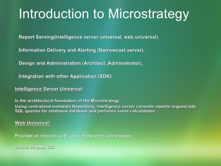 Introduction to Microstrategy   <ul><li>Report Serving(Intelligence server universal, web universal). </li></ul><ul><li>In...