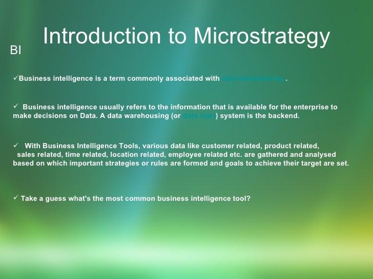 Introduction to Microstrategy <ul><li>BI </li></ul><ul><li>Business intelligence is a term commonly associated with  data ...