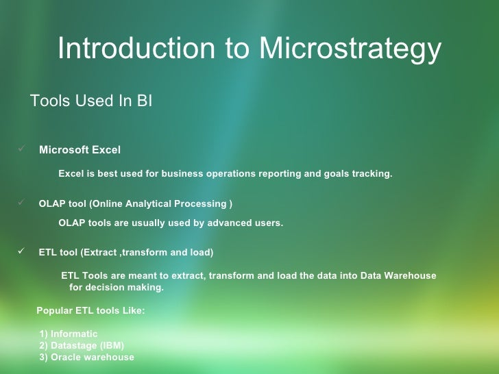 Introduction to Microstrategy <ul><li>Tools Used In BI </li></ul><ul><li>Microsoft Excel </li></ul><ul><li>Excel is best u...