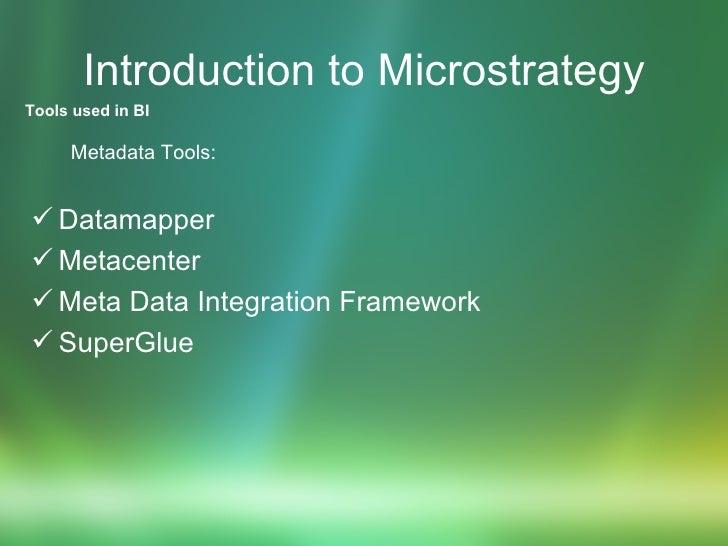 Introduction to Microstrategy <ul><li>Metadata Tools: </li></ul><ul><li>Datamapper  </li></ul><ul><li>Metacenter </li></ul...