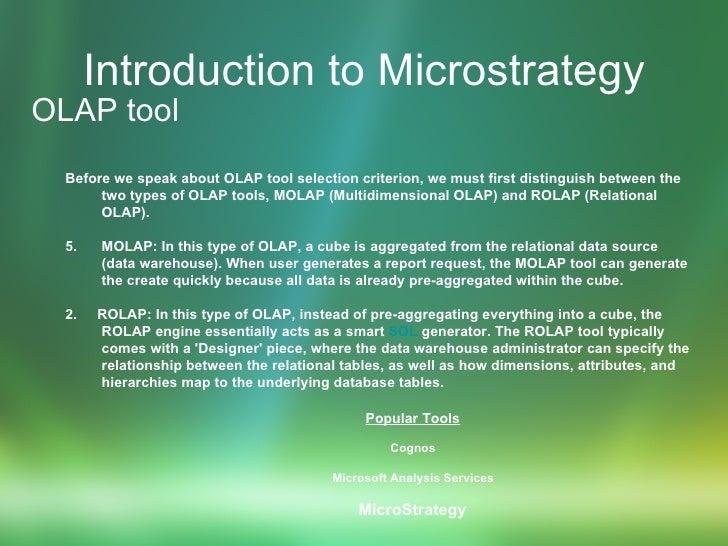 Introduction to Microstrategy <ul><li>OLAP tool </li></ul><ul><ul><li>Before we speak about OLAP tool selection criterion,...