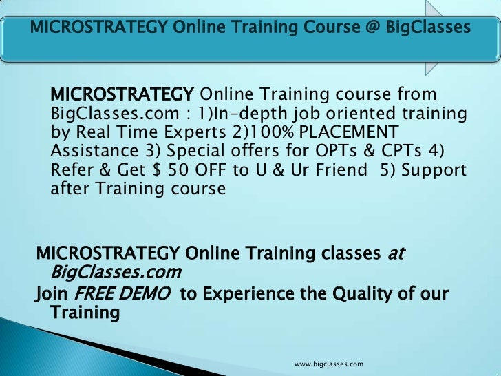 MICROSTRATEGY Online Training Course @ BigClasses  MICROSTRATEGY Online Training course from  BigClasses.com : 1)In-depth ...