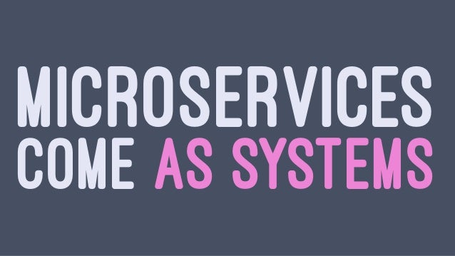 EACH MICROSERVICENEEDS BE DESIGNED AS A DISTRIBUTED SYSTEM A MICROSYSTEM
