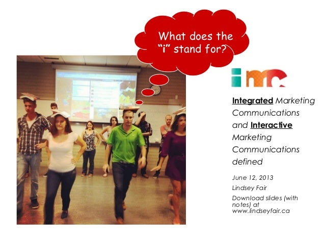 "What does the""i"" stand for?Integrated MarketingCommunicationsand InteractiveMarketingCommunicationsdefinedJune 12, 2013Lin..."