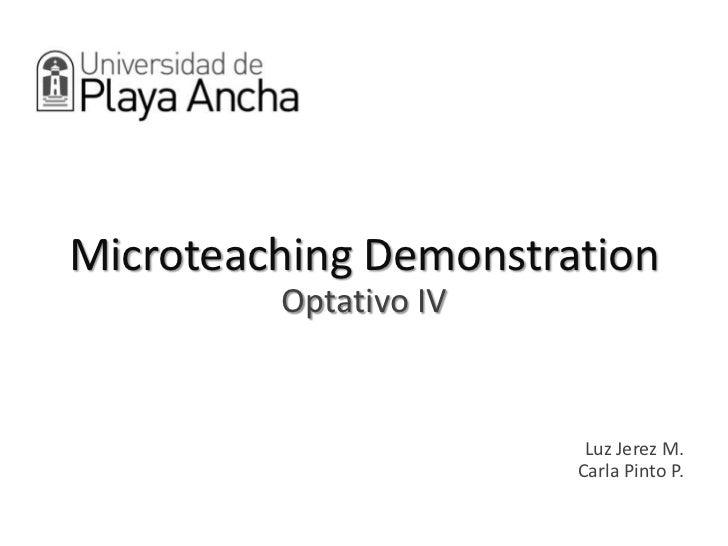 MicroteachingDemonstrationOptativo IV<br />Luz Jerez M.Carla Pinto P.<br />