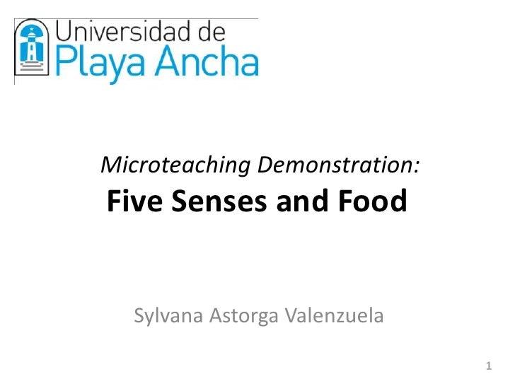 MicroteachingDemonstration:FiveSenses and Food<br />Sylvana Astorga Valenzuela<br />1<br />